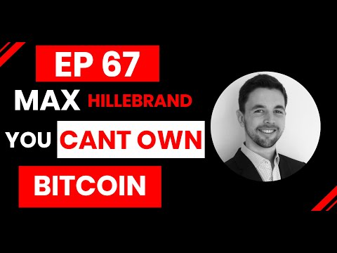 Episode 67: Max Hillebrand On How You Cant Own Bitcoin