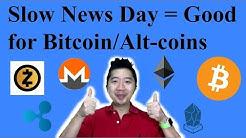 Slow News Day = Good for Bitcoin/Alt-Coins