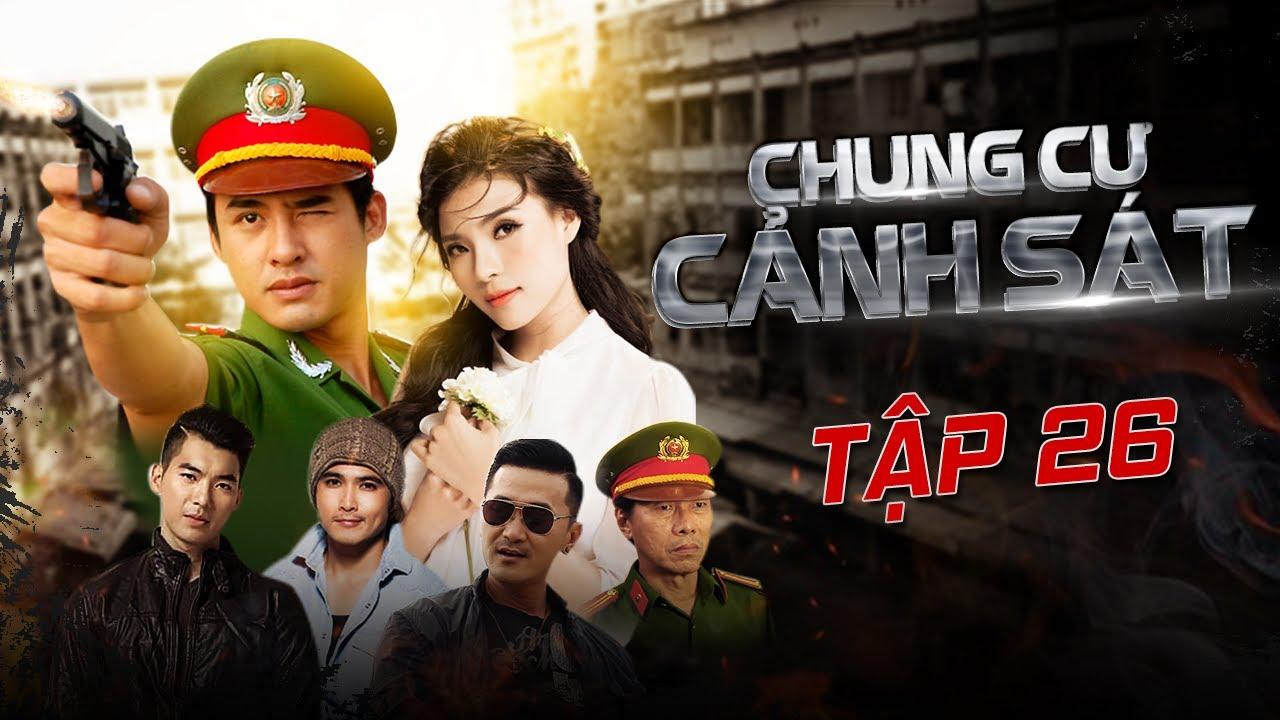 Phim Hình Sự Việt Nam - Chung Cư Cảnh Sát Tập 26   Phim Hành Động Tâm Lý Hay