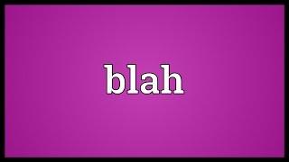 Blah Meaning