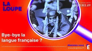 PODCAST. Bye-Bye la langue française ?