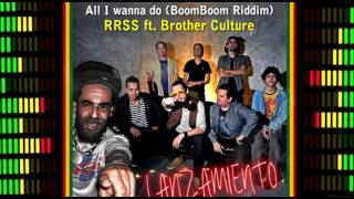 ALL I WANNA DO ( BOOM BOOM RIDDIM) RRSS feat Brother Culture