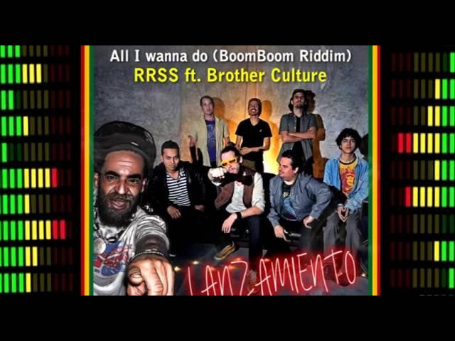 ALL I WANNA DO ( BOOM BOOM RIDDIM) RRSS feat Brother Culture