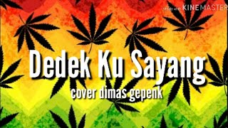 Download lirik lagu Dedek Ku Sayang Cover Dimas Gepenk (lyrics) Mp3