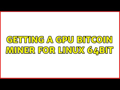 Getting A GPU Bitcoin Miner For Linux 64bit (2 Solutions!!)