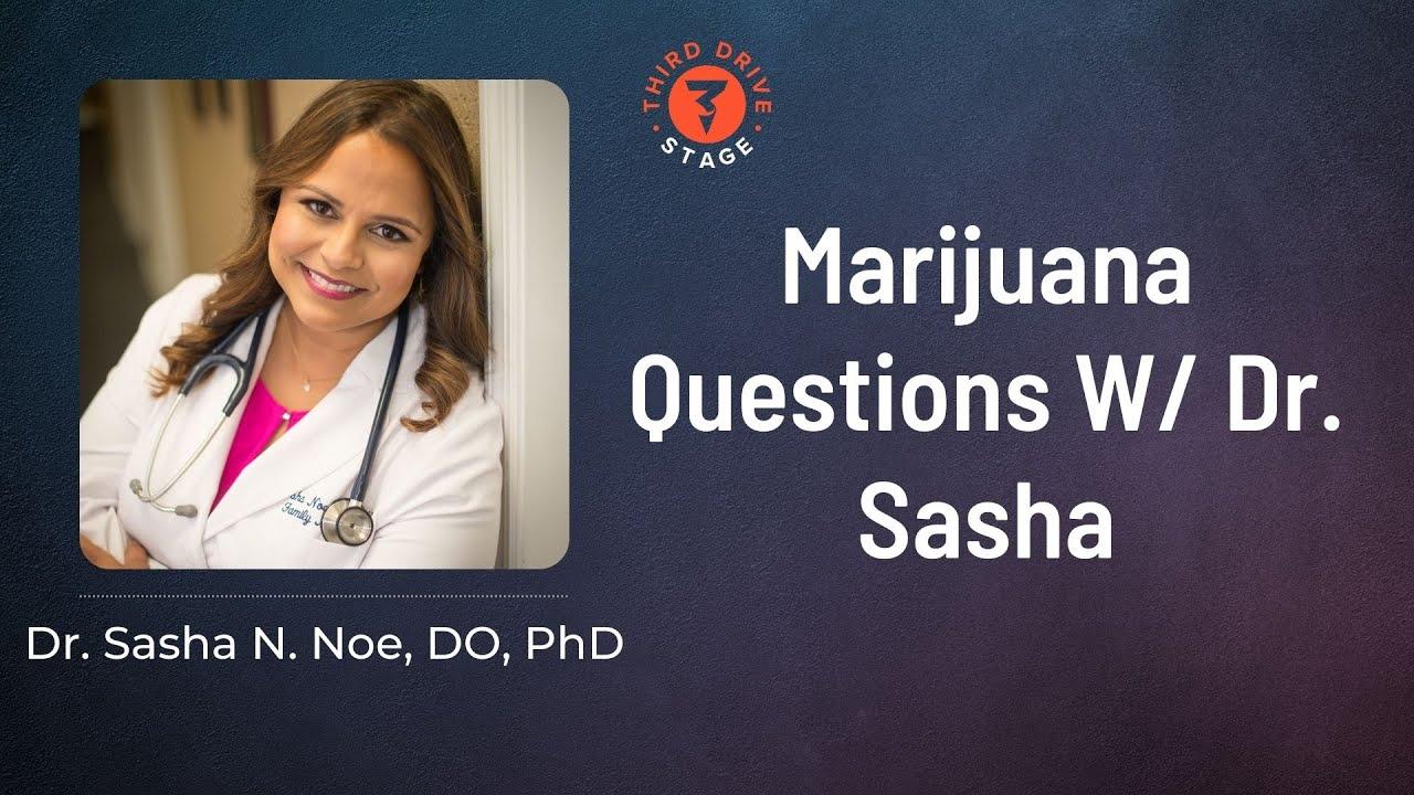 Marijuana Questions W/ Dr. Sasha
