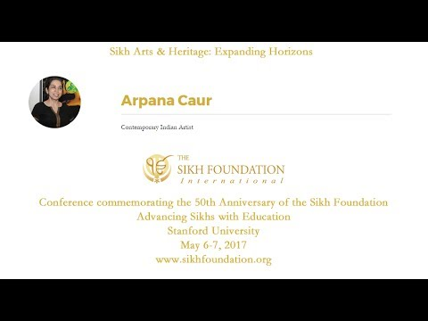 Sikh Arts & Heritage: Expanding Horizons - 03 - Arpana Caur