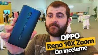 Oppo Reno 10x Zoom Ön İnceleme - Huawei P30 Pro'ya rakip mi geliyor?