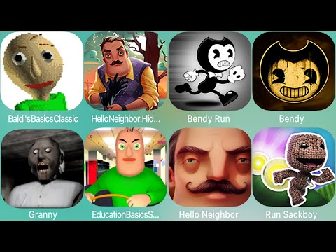 Bendy and the ink machine,Bendy Run,Granny,Branny,Baldi's Basics ,Hello Neighbor