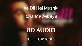 Channa Mereya (8D AUDIO 🎧) - Ae Dil Hai Mushkil