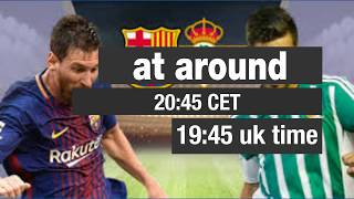 time of Barcelona Vs Real Betis Live streaming