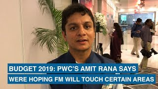 Budget 2019: PwC's Amit Rana says were hoping FM will touch certain areas