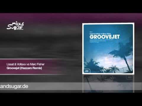Lissat & Voltaxx vs Marc Fisher - Groovejet (Hazzaro Remix)