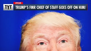 Trump's Former Chief of Staff Goes Off On Him!
