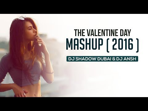 The Valentines Day Mashup | 2016 | DJ Shadow Dubai & DJ Ansh | Full Video