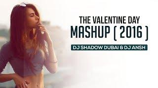 The Valentines Day Mashup | 2016 | DJ Shadow Dubai & DJ Ansh | Full Video
