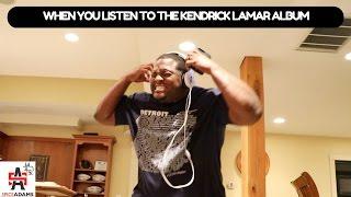 When you listen to Kendrick Lamar