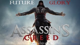 Assassins Creed Movie OST - Future Glory (Ending Music)