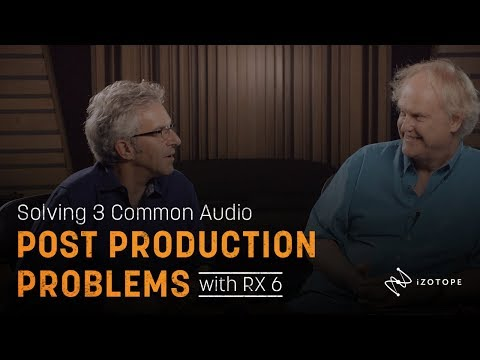 Solving 3 Common Audio Post Production Problems with RX 6
