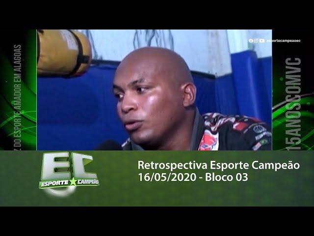 Retrospectiva Esporte Campeão 16/05/2020 - Bloco 03