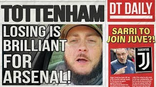 TOTTENHAM LOSING IS BRILLIANT FOR ARSENAL FANS | DT DAILY