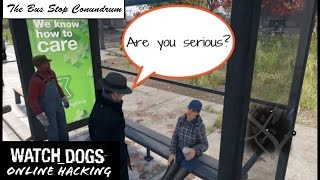 Watch Dogs Online Hacking. The Bus Stop Conundrum