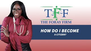 The Foray Firm Video - How Do I Become a Citizen? | The Foray Firm