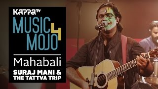 Mahabali  - Suraj Mani & The Tattva Trip - Music Mojo Season 4 - Kappa TV