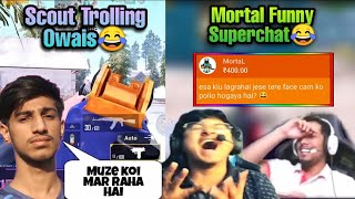 MortaL Funny Superchat To Scout😂 Scout Trolling Owais in Scrims😛