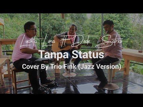 LUCINTA LUNA ft Dede Satria - TANPA STATUS (cover) Trio Fink