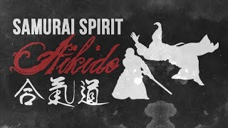 Aikido - The Samurai Spirit (with Aikido Master vs Karate Master)