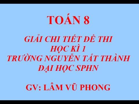 Chữa đề thi Học kì 1 môn Toán lớp 8 – Trường Nguyễn Tất Thành – DHSP HN