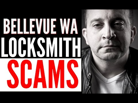 Bellevue Locksmith Scams | WARNING !! Scam Artists posing as locksmiths in Bellevue WA