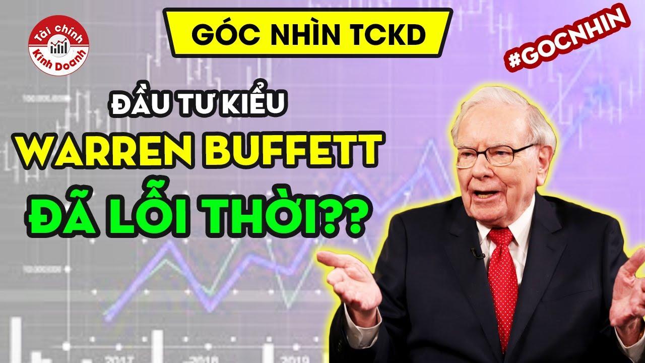 Phương pháp đầu tư kiểu Warren Buffett đã lỗi thời? – Góc nhìn TCKD
