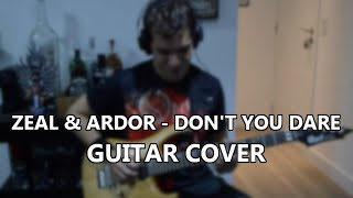 Zeal & Ardor - Don't You Dare (Guitar Cover)