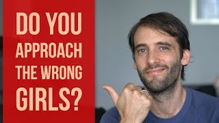 Are You Approaching The Wrong Girls? - Learn Which Girls To Approach thumbnail