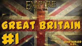 Empire Total War: Darthmod - Great Britain Campaign Part 1 ~ Rule Britannia