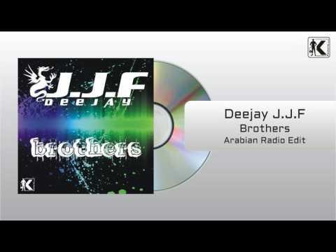 Deejay J J F - Brothers (Arabian Radio Edit)