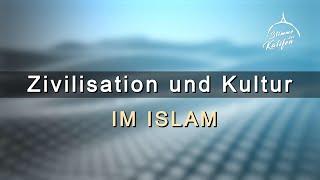 Zivilisation und Kultur im Islam | Stimme des Kalifen