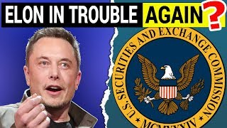 Elon Musk in Trouble with SEC... Again?