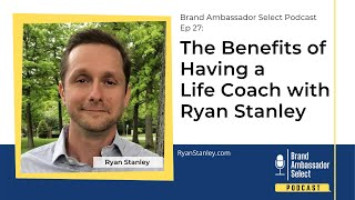 The Benefits of Having a Life Coach with Ryan Stanley