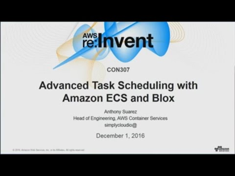 AWS re:Invent 2016: NEW LAUNCH! Advanced Task Scheduling with Amazon ECS and Blox (CON307)