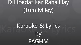 Dil Ibadat Kar Raha Hay  - Tum Mile 2009 - Karaoke with Lyrics