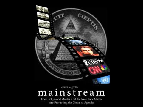 MAINSTREAM - How Hollywood Movies and the New York Media Are Promoting the Globalist Agenda