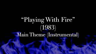 """Playing With Fire"" (1983) - Main Theme (Instrumental) Reprise"