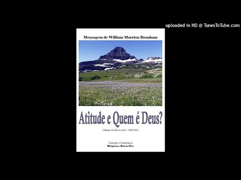 Atitude e Quem é Deus? - William Branham