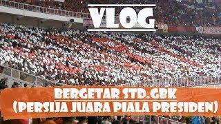 #vlog Bergetarnya Std.gbk Di Saat Persija Juara  Final Piala Presiden 2018