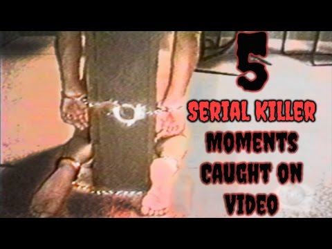 5 Serial Killer Moments Caught on Video - GloomyHouse