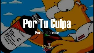 Por Tu Culpa - Porte Diferente (Letra/Lyrics)