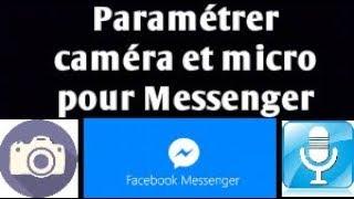Comment paramétrer la caméra et le micro pour Messenger sous Windows 10